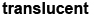 translucent